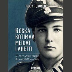 Turunen, Mirja - Koska kotimaa meidät lähetti: SS-mies Sakari Haikala Hitlerin eliittijoukoissa, äänikirja