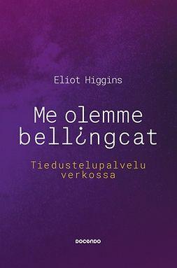 Higgins, Eliot - Me olemme Bellingcat: Tiedustelupalvelu verkossa, e-kirja