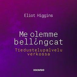 Higgins, Eliot - Me olemme Bellingcat: Tiedustelupalvelu verkossa, äänikirja