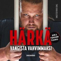 Kangasluoma, Timo - Härkä: Vangista vahvimmaksi, audiobook