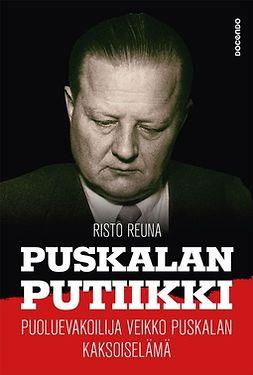 Reuna, Risto - Puskalan putiikki: Puoluevakoilija Veikko Puskalan kaksoiselämä, ebook