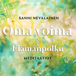 Nevalainen, Sanni - Oma voima ja Elämänpolku -meditaatiot, äänikirja