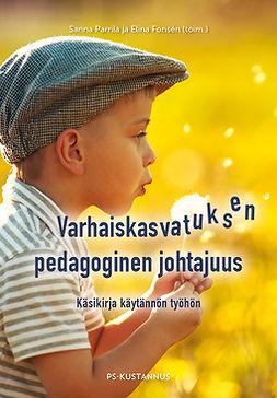 Fonsén, Elina - Varhaiskasvatuksen pedagoginen johtajuus: Käsikirja käytännön työhön, e-kirja