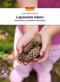 Paalasmaa, Jarno - Lapsesta käsin: Kasvatuksen ja opetuksen vaihtoehtoja, e-kirja