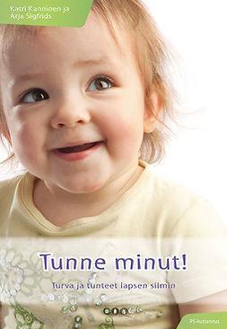 Kanninen, Katri - Tunne minut!: Turva ja tunteet lapsen silmin, e-kirja