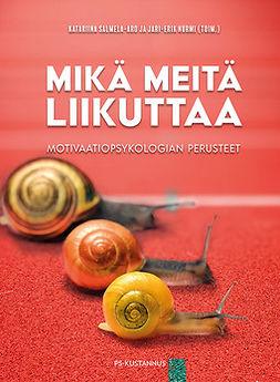 Nurmi, Jari-Erik - Mikä meitä liikuttaa: Motivaatiopsykologian perusteet, e-bok