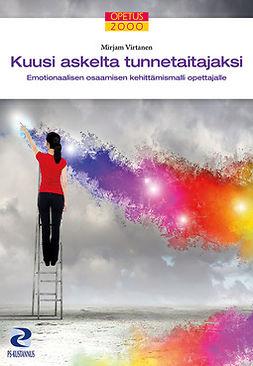 Virtanen, Mirjam - Kuusi askelta tunnetaitajaksi: Emotionaalisen osaamisen kehittämismalli opettajalle, e-kirja