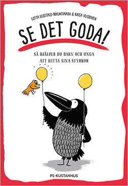 Uusitalo-Malmivaara, Lotta - Se det goda!: Så hjälper du barn och unga att hitta sina styrkor, ebook