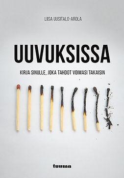 Uusitalo-Arola, Liisa - Uuvuksissa - Kirja sinulle, joka tahdot voimasi takaisin, ebook