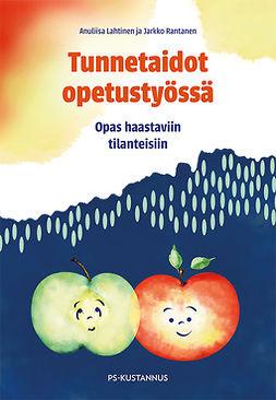 Lahtinen, Anuliisa - Tunnetaidot opetustyössä: Opas haastaviin tilanteisiin, e-kirja