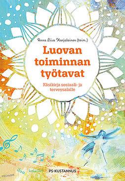 Karjalainen, Anna Liisa - Luovan toiminnan työtavat: Käsikirja sosiaali- ja terveysalalle, e-kirja