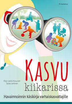 Koivunen, Pirjo-Leena - Kasvu kiikarissa: Havainnoinnin käsikirja varhaiskasvattajille, ebook