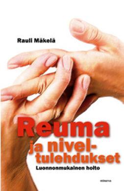 Mäkelä, Rauli - Reuma ja niveltulehdukset: Luonnonmukainen hoito, e-kirja