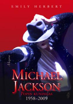 Herbert, Emily - Michael Jackson: popin kuningas 1958-2009, ebook