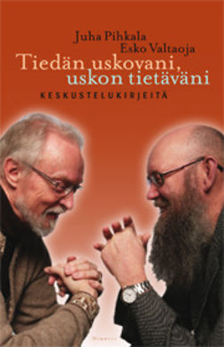 Pihkala, Juha - Tiedän uskovani, uskon tietäväni: Keskustelukirjeitä, ebook
