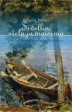 Törmi, Kaarlo - Sivellin, sielu ja maisema: romaani Suomen taiteen kultakaudelta, e-kirja
