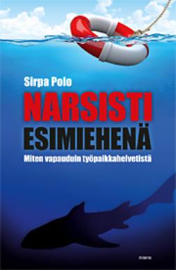 Polo, Sirpa - Narsisti esimiehenä: miten vapauduin työpaikkahelvetistä, e-kirja