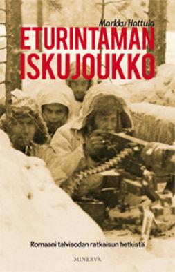 Hattula, Markku - Eturintaman iskujoukko: romaani talvisodan ratkaisun hetkistä, e-kirja