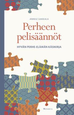 Saikkala, Annele - Perheen pelisäännöt: hyvän perhe-elämän käsikirja, e-kirja