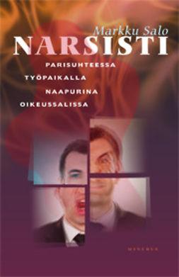 Salo, Markku - Narsisti parisuhteessa, työpaikalla, naapurustossa, oikeussalissa, e-kirja