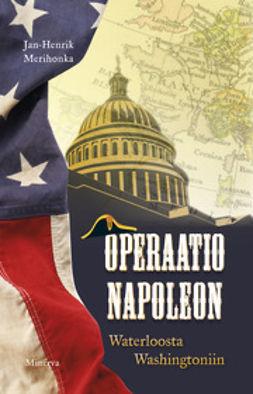 Merihonka, Jan-Henrik - Operaatio Napoleon: Waterloosta Washingtoniin, e-kirja