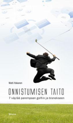 Hakanen, Matti - Onnistumisen taito: 7 väylää parempaan golfiin ja bisnekseen, ebook