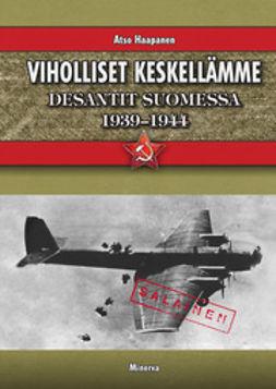 Haapanen, Atso - Viholliset keskellämme: desantit Suomessa 1939-1944, e-kirja