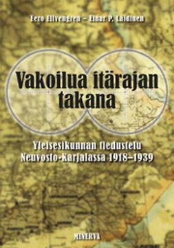 Vakoilua itärajan takana- Yleisesikunnan tiedustelu Neuvosto-Karjalassa 1918-1939