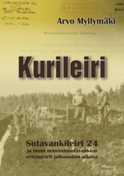 Myllymäki, Arvo - Kurileiri: sotavankileiri 24 ja muut neuvostosotavankien erityisleirit jatkosodan aikana, e-kirja