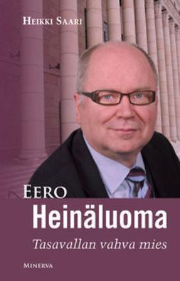 Saari, Heikki - Eero Heinäluoma: tasavallan vahva mies, ebook