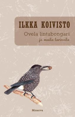 Koivisto, Ilkka - Ovela lintubongari ja muita tarinoita, e-kirja