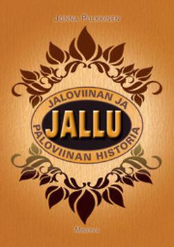 Pulkkinen, Jonna - Jallu: jaloviinan ja paloviinan historia, e-kirja