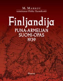 Markov, M. - Finljandija: puna-armeijan Suomi-opas 1939, e-kirja