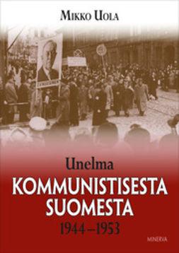 Uola, Mikko - Unelma kommunistisesta Suomesta 1944-1953, e-kirja