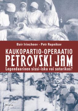Irincheev, Bair - Kaukopartio-operaatio Petrovski Jam: legendaarinen sissi-isku vai sotarikos, e-kirja