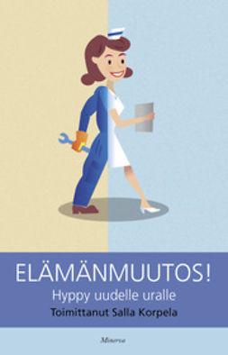 Korpela, Salla - Elämänmuutos!: hyppy uudelle uralle, e-bok