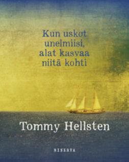 Hellsten, Tommy - Kun uskot unelmiisi, alat kasvaa niitä kohti, ebook