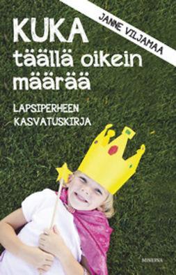 Viljamaa, Janne - Kuka täällä oikein määrää: lapsiperheen kasvatuskirja, e-kirja