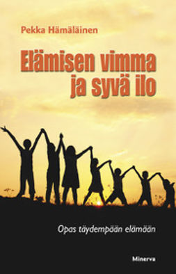 Hämäläinen, Pekka - Elämisen vimma ja syvä ilo: opas täydempään elämään, e-kirja