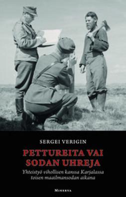 Verigin, Sergei - Pettureita vai sodan uhreja: yhteistyö vihollisen kanssa Karjalassa toisen maailmansodan aikana, e-kirja