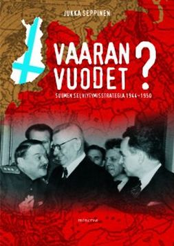 Seppinen, Jukka - Vaaran vuodet: Suomen selviytymisstrategia 1944-1950, e-kirja