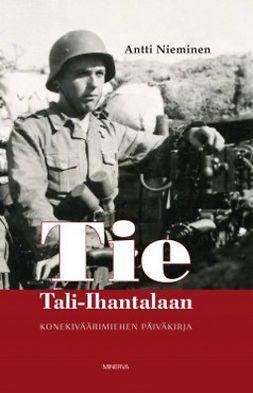 Nieminen, Antti - Tie Tali-Ihantalaan: Konekiväärimiehen sotapäiväkirja 1941-1944, e-kirja
