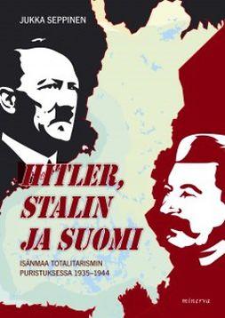 Seppinen, Jukka - Hitler, Stalin ja Suomi: Isänmaa totalitarismin puristuksessa 1935-1944, e-kirja