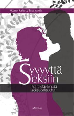Jussila, Taru - Syvyyttä seksiin: Kohti elävämpää seksuaalisuutta, ebook