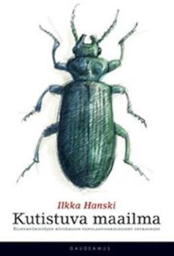 Hanski, Ilkka - Kutistuva maailma : elinympäristöjen häviämisen populaatioekologiset seura, ebook