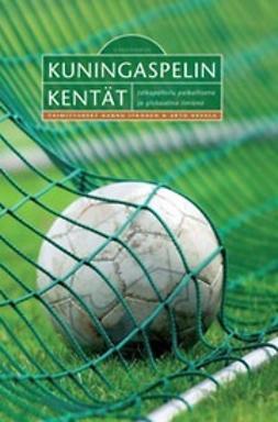 Itkonen, Hannu - Kuningaspelin kentät : jalkapalloilu paikallisena ja globaalina ilmiönä, e-kirja