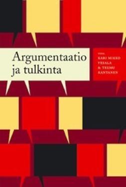 ARGUMENTAATIO ja tulkinta;laadullisen asennetutkimuksen lähestymistapa / Kari Mikko Vesala & Teemu Rantanen (toim.)