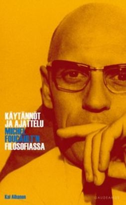 Alhanen, Kai - Käytännöt ja ajattelu Michel Foucault'n filosofiassa, e-kirja