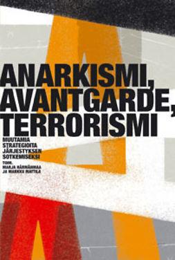Anarkismi, avantgarde, terrorismi muutamia strategioita järjestyksen sotkemiseksi