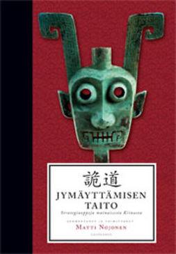 Nojonen, Matti - Jymäyttämisen taito: Strategiaoppeja muinaisesta Kiinasta, ebook